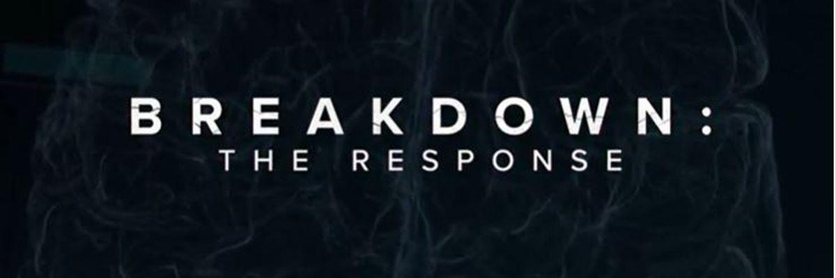 """BREAKDOWN: The Response"""